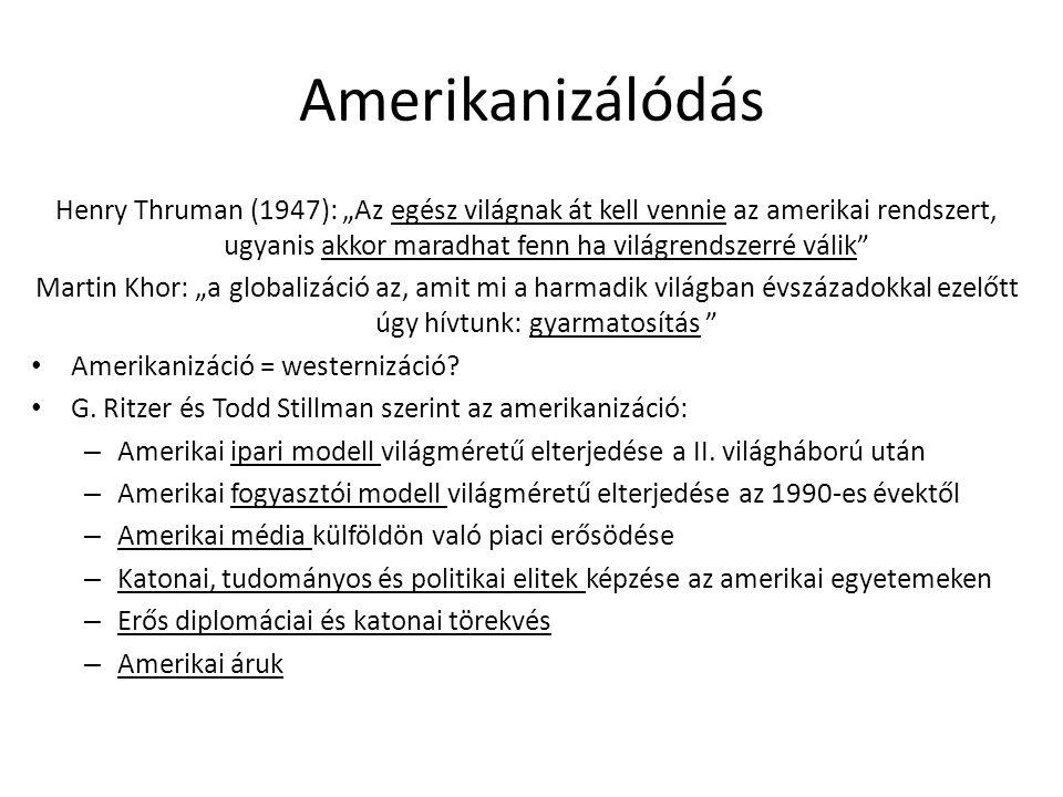 """Amerikanizálódás Henry Thruman (1947): """"Az egész világnak át kell vennie az amerikai rendszert, ugyanis akkor maradhat fenn ha világrendszerré válik"""""""