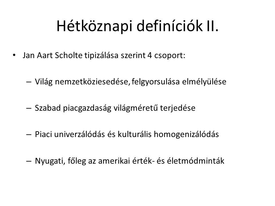 Hétköznapi definíciók II. Jan Aart Scholte tipizálása szerint 4 csoport: – Világ nemzetköziesedése, felgyorsulása elmélyülése – Szabad piacgazdaság vi