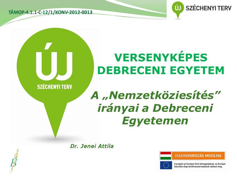 """VERSENYKÉPES DEBRECENI EGYETEM A """"Nemzetköziesítés irányai a Debreceni Egyetemen Dr. Jenei Attila"""