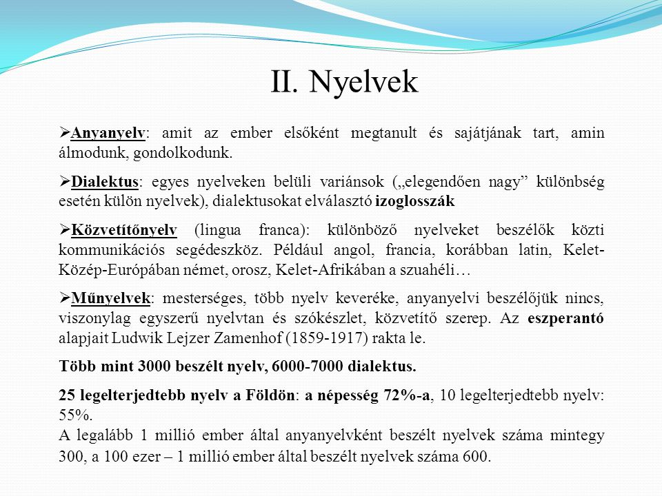 """ Anyanyelv: amit az ember elsőként megtanult és sajátjának tart, amin álmodunk, gondolkodunk.  Dialektus: egyes nyelveken belüli variánsok (""""elegend"""