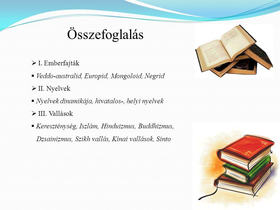 Összefoglalás  I. Emberfajták  Veddo-australid, Europid, Mongoloid, Negrid  II. Nyelvek  Nyelvek dinamikája, hivatalos-, helyi nyelvek  III. Vall
