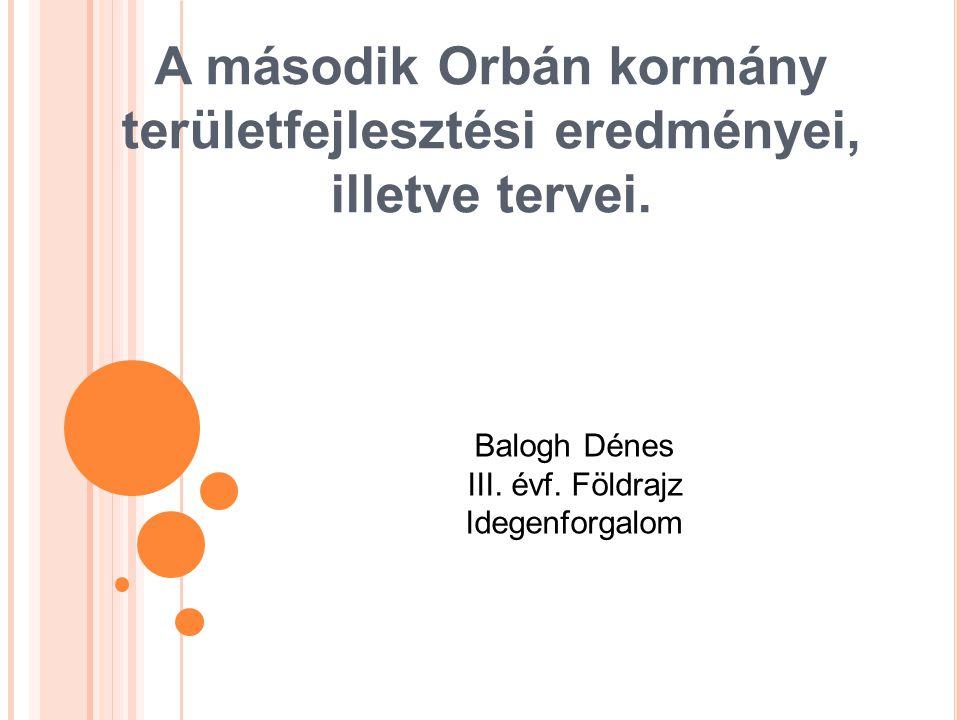 A második Orbán kormány területfejlesztési eredményei, illetve tervei.