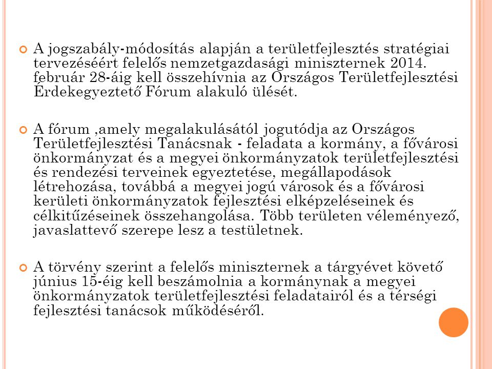 A jogszabály-módosítás alapján a területfejlesztés stratégiai tervezéséért felelős nemzetgazdasági miniszternek 2014.