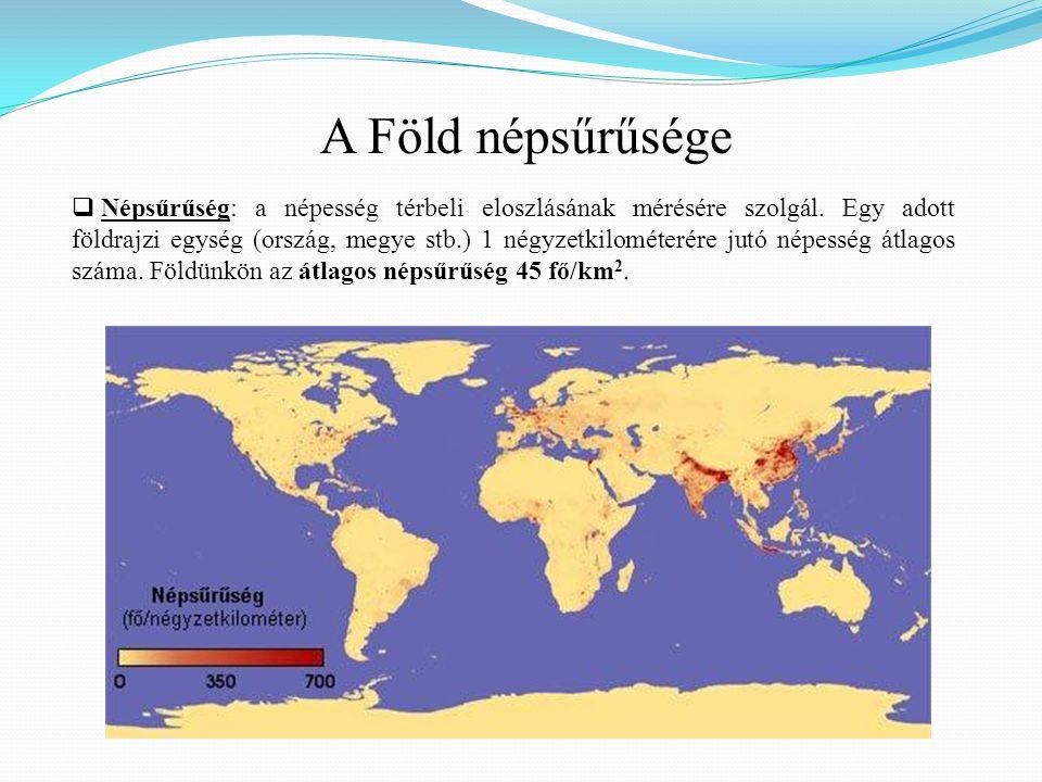 A Föld népsűrűsége  Népsűrűség: a népesség térbeli eloszlásának mérésére szolgál.