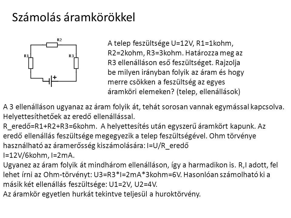 Számolás áramkörökkel A telep feszültsége U=12V, R1=1kohm, R2=2kohm, R3=3kohm. Határozza meg az R3 ellenálláson eső feszültséget. Rajzolja be milyen i