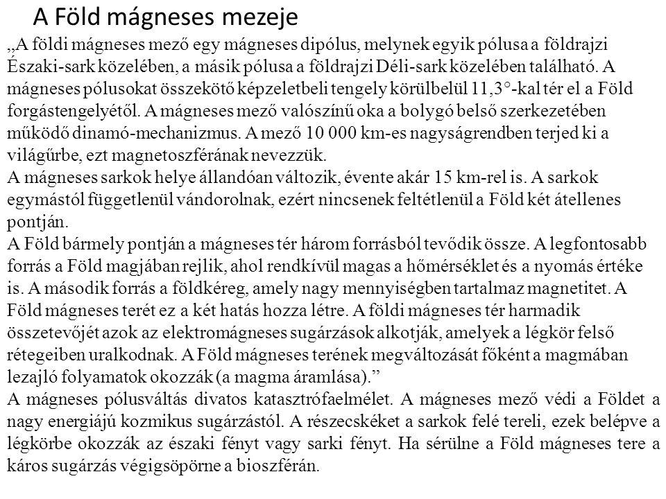 """A Föld mágneses mezeje """"A földi mágneses mező egy mágneses dipólus, melynek egyik pólusa a földrajzi Északi-sark közelében, a másik pólusa a földrajzi"""