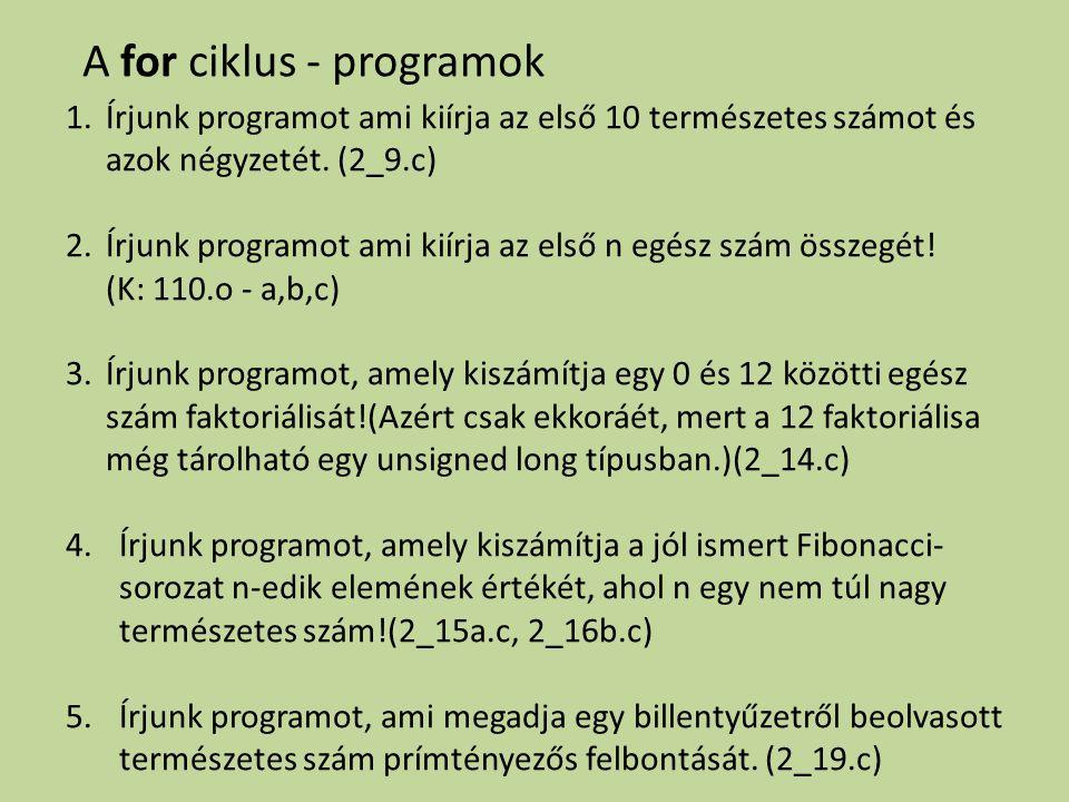 A for ciklus - programok 1.Írjunk programot ami kiírja az első 10 természetes számot és azok négyzetét. (2_9.c) 2.Írjunk programot ami kiírja az első