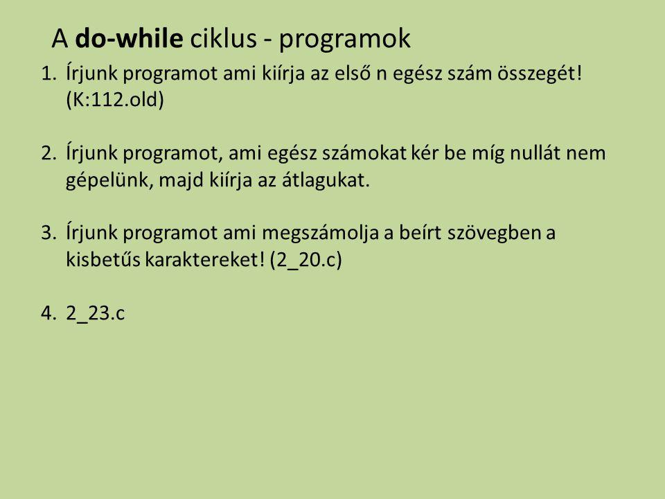 A do-while ciklus - programok 1.Írjunk programot ami kiírja az első n egész szám összegét! (K:112.old) 2.Írjunk programot, ami egész számokat kér be m
