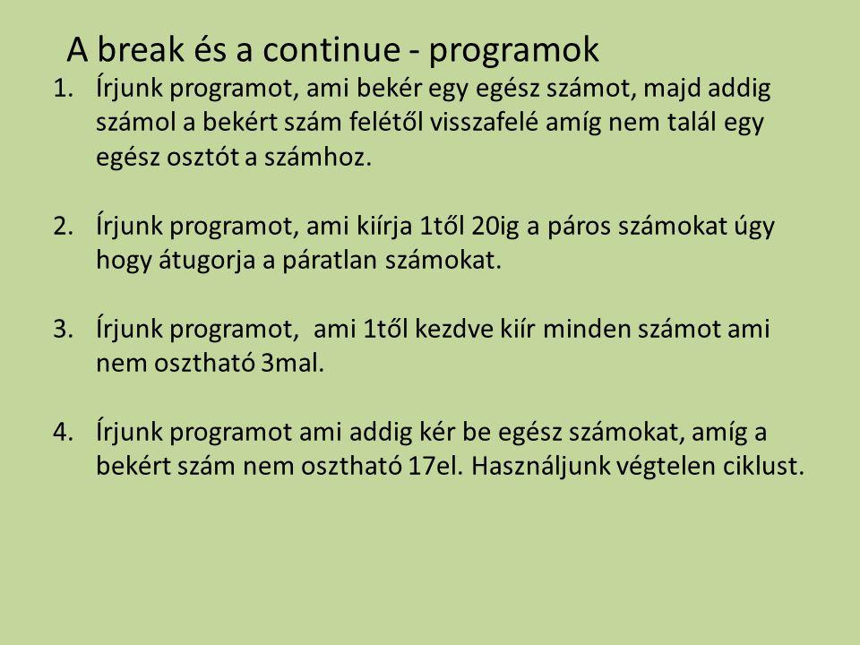 1.Írjunk programot, ami bekér egy egész számot, majd addig számol a bekért szám felétől visszafelé amíg nem talál egy egész osztót a számhoz. 2.Írjunk