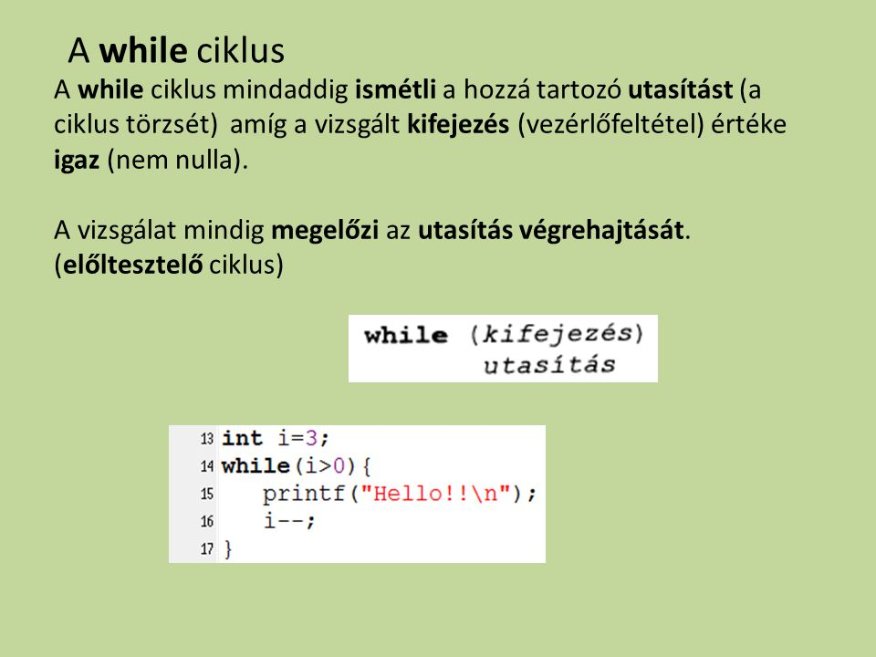 A while ciklus mindaddig ismétli a hozzá tartozó utasítást (a ciklus törzsét) amíg a vizsgált kifejezés (vezérlőfeltétel) értéke igaz (nem nulla). A v