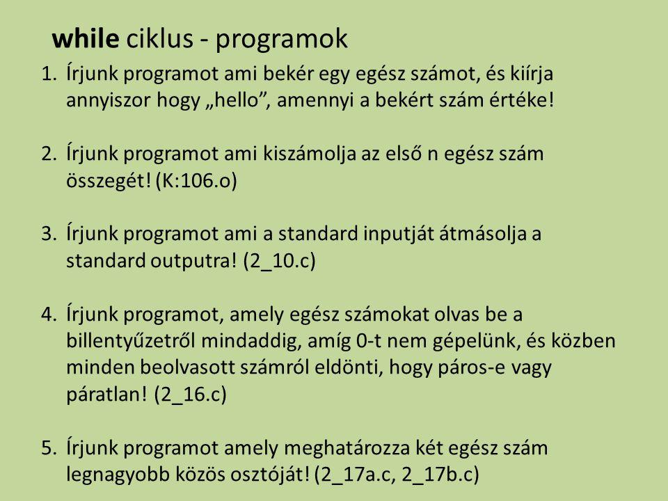 """while ciklus - programok 1.Írjunk programot ami bekér egy egész számot, és kiírja annyiszor hogy """"hello"""", amennyi a bekért szám értéke! 2.Írjunk progr"""