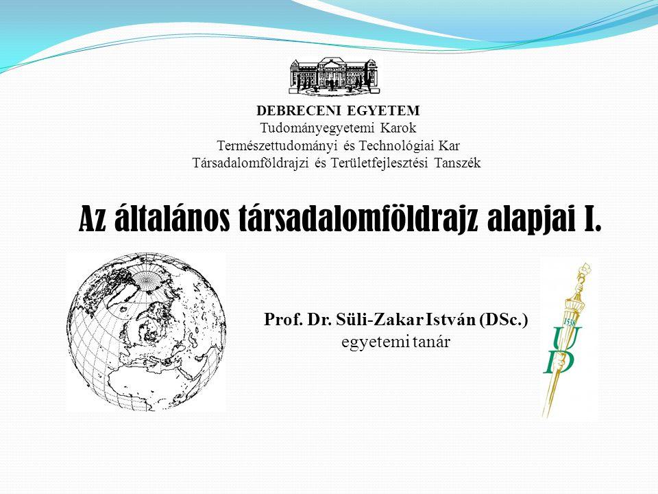 DEBRECENI EGYETEM Tudományegyetemi Karok Természettudományi és Technológiai Kar Társadalomföldrajzi és Területfejlesztési Tanszék Prof. Dr. Süli-Zakar