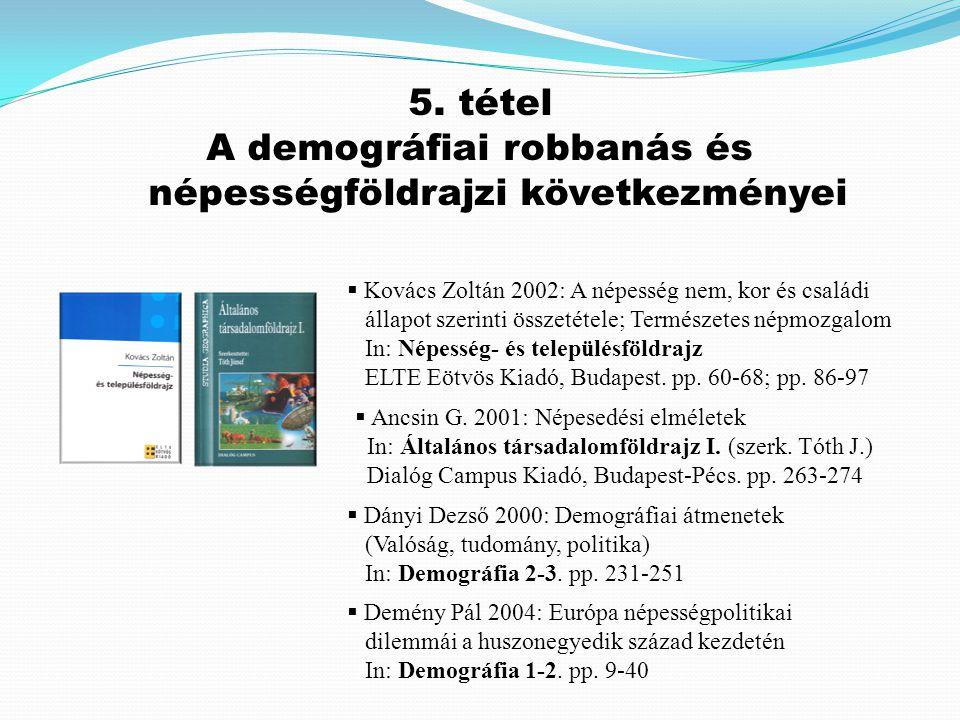  Kovács Zoltán 2002: A népesség nem, kor és családi állapot szerinti összetétele; Természetes népmozgalom In: Népesség- és településföldrajz ELTE Eöt