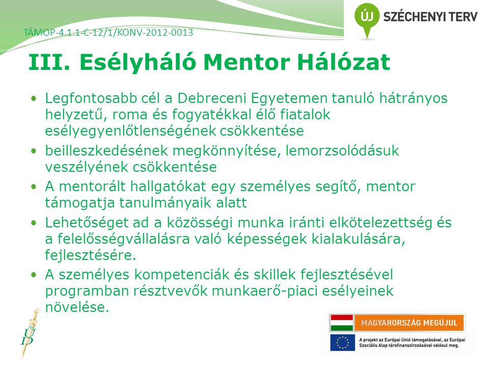 III. Esélyháló Mentor Hálózat TÁMOP-4.1.1-C-12/1/KONV-2012-0013 Legfontosabb cél a Debreceni Egyetemen tanuló hátrányos helyzetű, roma és fogyatékkal