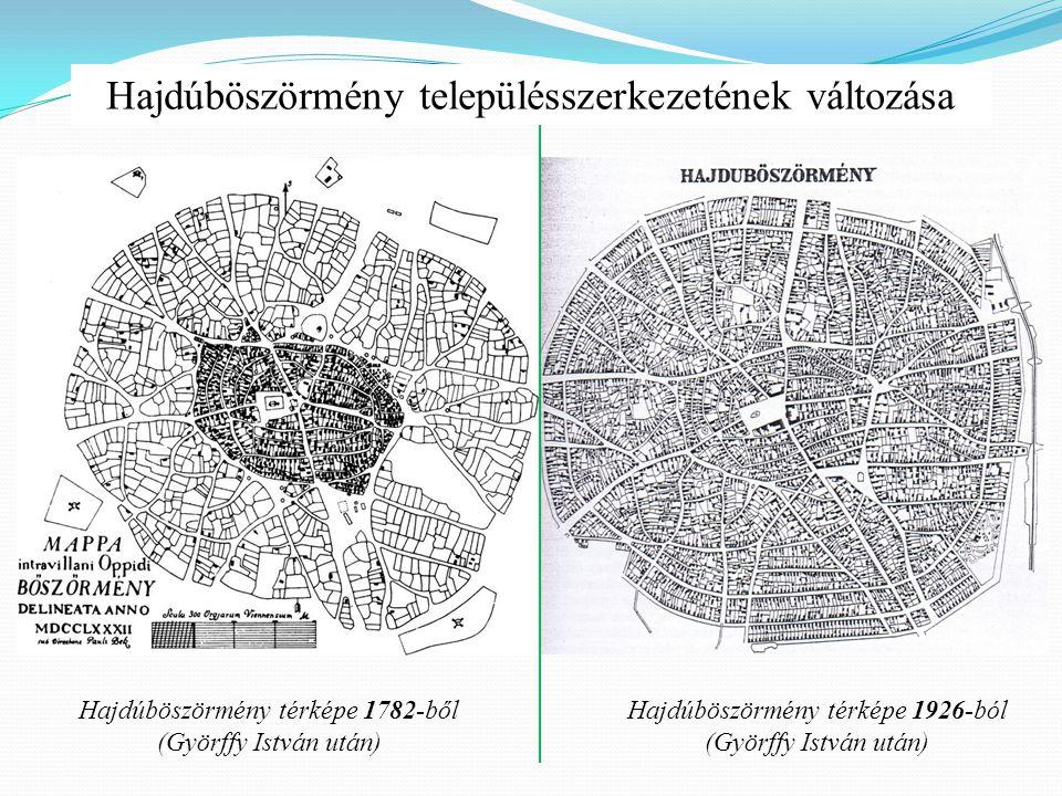 Hajdúböszörmény térképe 1926-ból (Györffy István után) Hajdúböszörmény térképe 1782-ből (Györffy István után) Hajdúböszörmény településszerkezetének változása