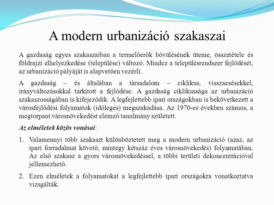 A modern urbanizáció szakaszai A gazdaság egyes szakaszaiban a termelőerők bővülésének üteme, összetétele és földrajzi elhelyezkedése (települése) vál