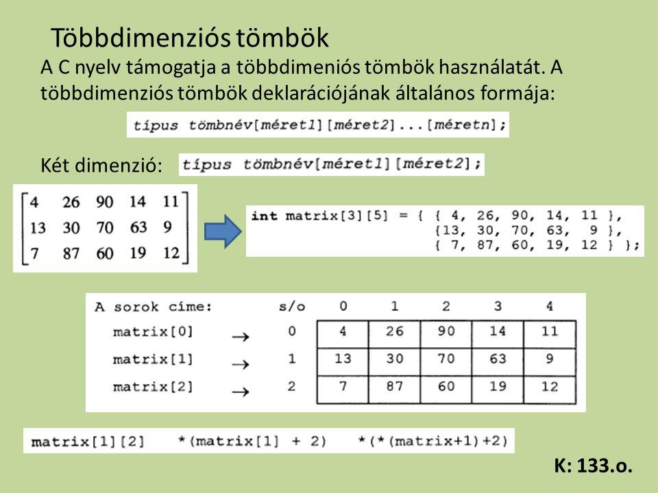 Többdimenziós tömbök A C nyelv támogatja a többdimeniós tömbök használatát. A többdimenziós tömbök deklarációjának általános formája: Két dimenzió: K: