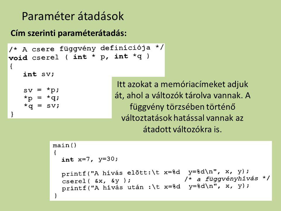 Paraméter átadások Cím szerinti paraméterátadás: Itt azokat a memóriacímeket adjuk át, ahol a változók tárolva vannak. A függvény törzsében történő vá