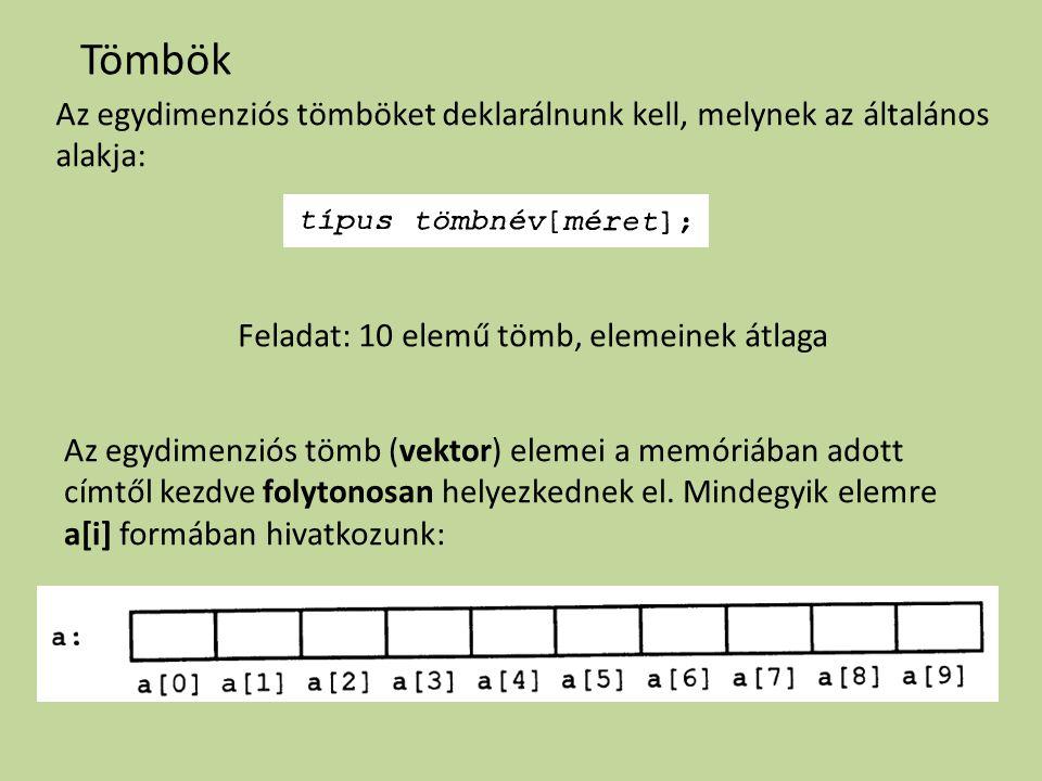 Tömbök Az egydimenziós tömböket deklarálnunk kell, melynek az általános alakja: Feladat: 10 elemű tömb, elemeinek átlaga Az egydimenziós tömb (vektor)