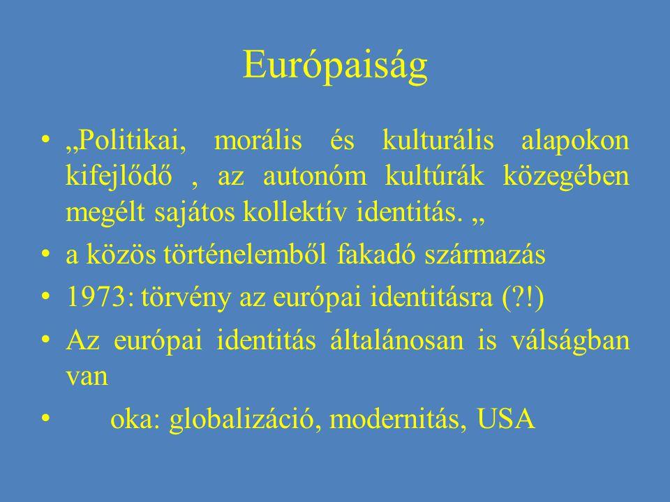 """Európaiság """"Politikai, morális és kulturális alapokon kifejlődő, az autonóm kultúrák közegében megélt sajátos kollektív identitás."""