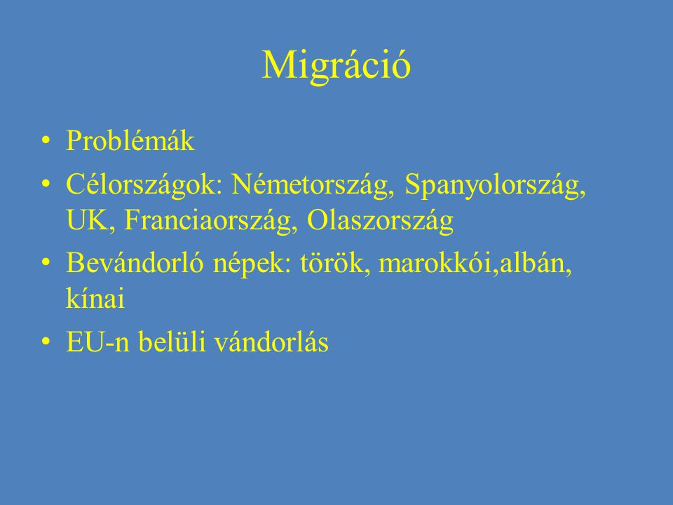 Migráció Problémák Célországok: Németország, Spanyolország, UK, Franciaország, Olaszország Bevándorló népek: török, marokkói,albán, kínai EU-n belüli vándorlás