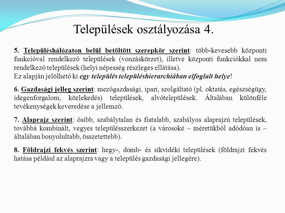 5. Településhálózaton belül betöltött szerepkör szerint: több-kevesebb központi funkcióval rendelkező települések (vonzáskörzet), illetve központi fun
