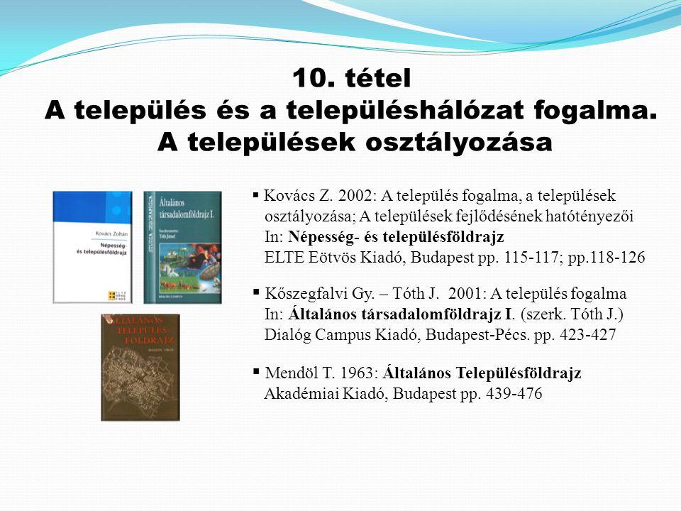  Kovács Z. 2002: A település fogalma, a települések osztályozása; A települések fejlődésének hatótényezői In: Népesség- és településföldrajz ELTE Eöt