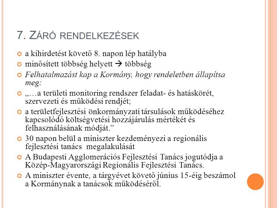 7. Z ÁRÓ RENDELKEZÉSEK a kihirdetést követő 8. napon lép hatályba minősített többség helyett  többség Felhatalmazást kap a Kormány, hogy rendeletben