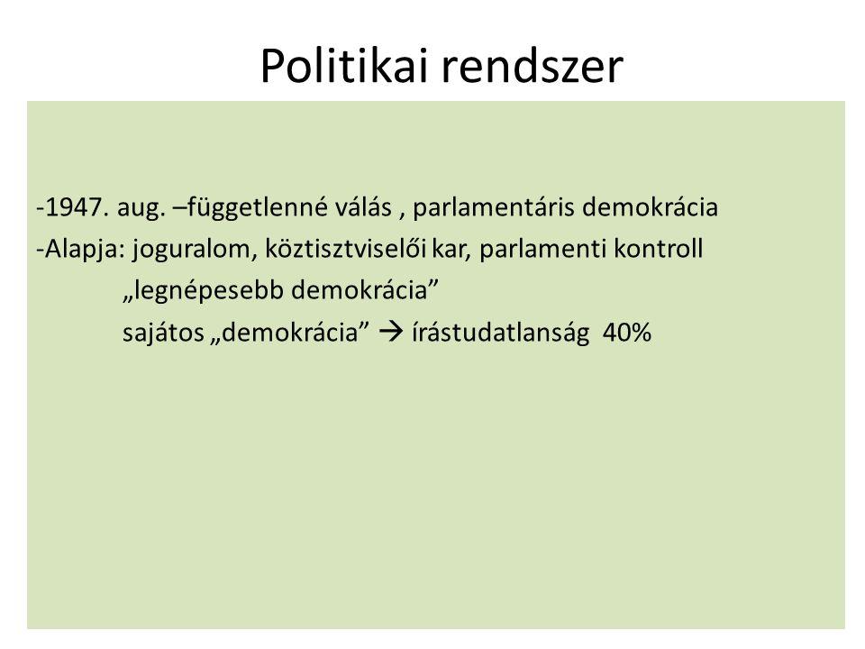 """Politikai rendszer -1947. aug. –függetlenné válás, parlamentáris demokrácia -Alapja: joguralom, köztisztviselői kar, parlamenti kontroll """"legnépesebb"""