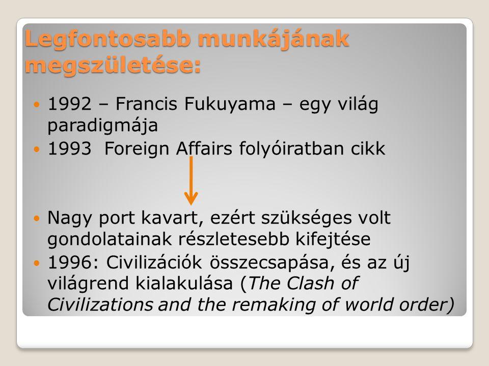 Legfontosabb munkájának megszületése: 1992 – Francis Fukuyama – egy világ paradigmája 1993 Foreign Affairs folyóiratban cikk Nagy port kavart, ezért s