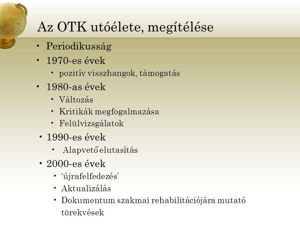 Az OTK utóélete, megítélése Periodikusság 1970-es évek pozitív visszhangok, támogatás 1980-as évek Változás Kritikák megfogalmazása Felülvizsgálatok 1990-es évek Alapvető elutasítás 2000-es évek 'újrafelfedezés' Aktualizálás Dokumentum szakmai rehabilitációjára mutató törekvések