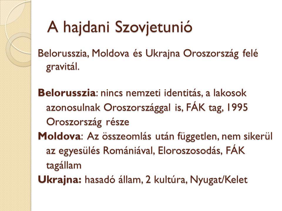 A hajdani Szovjetunió Belorusszia, Moldova és Ukrajna Oroszország felé gravitál. Belorusszia: nincs nemzeti identitás, a lakosok azonosulnak Oroszorsz