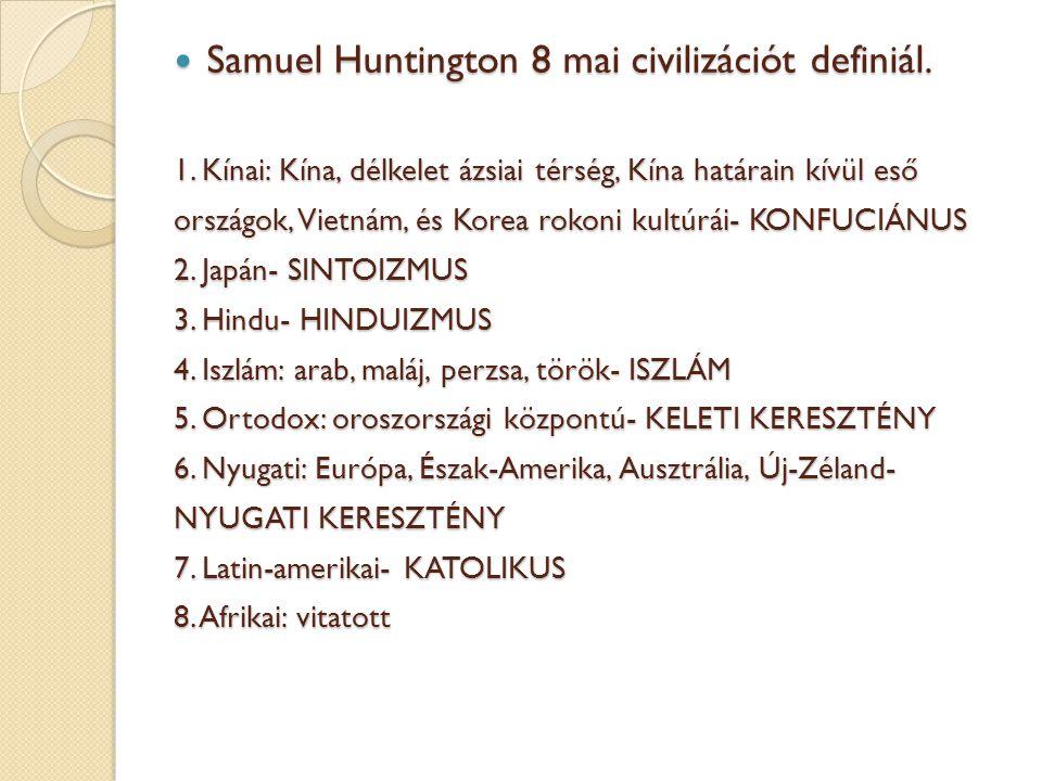 Samuel Huntington 8 mai civilizációt definiál. Samuel Huntington 8 mai civilizációt definiál. 1. Kínai: Kína, délkelet ázsiai térség, Kína határain kí