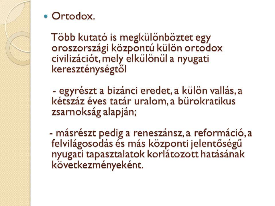 Ortodox. Ortodox. Több kutató is megkülönböztet egy oroszországi központú külön ortodox civilizációt, mely elkülönül a nyugati kereszténységtől Több k