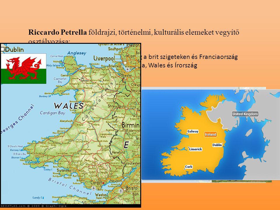 Riccardo Petrella földrajzi, történelmi, kulturális elemeket vegyítő osztályozása: 1.A kelta népek által lakott tájegység a brit szigeteken és Francia