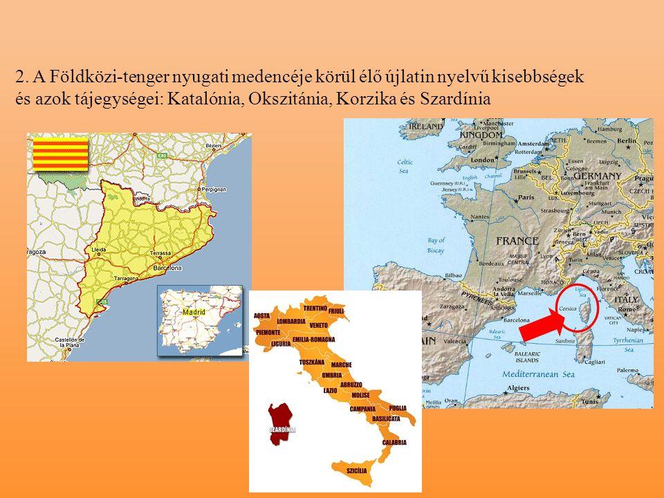 2. A Földközi-tenger nyugati medencéje körül élő újlatin nyelvű kisebbségek és azok tájegységei: Katalónia, Okszitánia, Korzika és Szardínia
