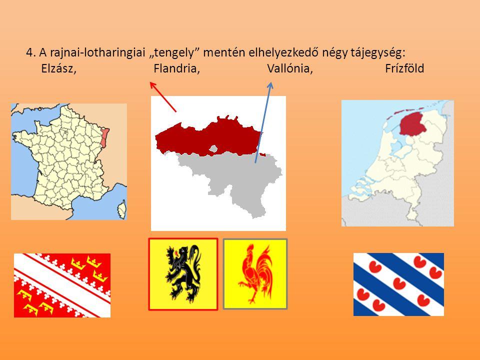 """4. A rajnai-lotharingiai """"tengely"""" mentén elhelyezkedő négy tájegység: Elzász, Flandria, Vallónia, Frízföld"""