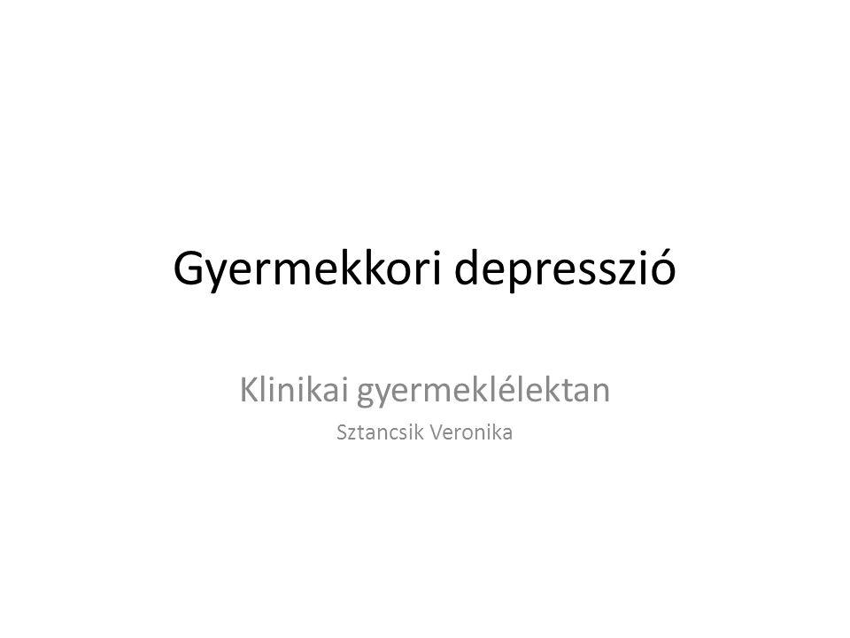Gyermekkori depresszió Klinikai gyermeklélektan Sztancsik Veronika