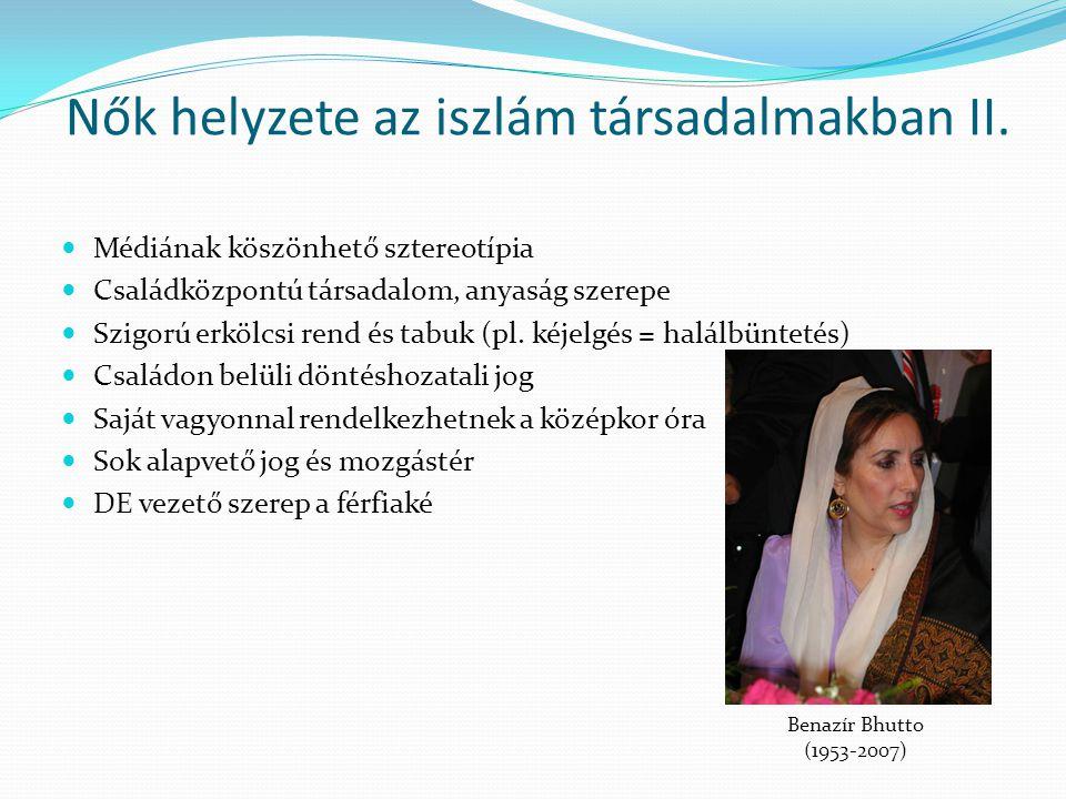 Nők helyzete az iszlám társadalmakban II. Médiának köszönhető sztereotípia Családközpontú társadalom, anyaság szerepe Szigorú erkölcsi rend és tabuk (
