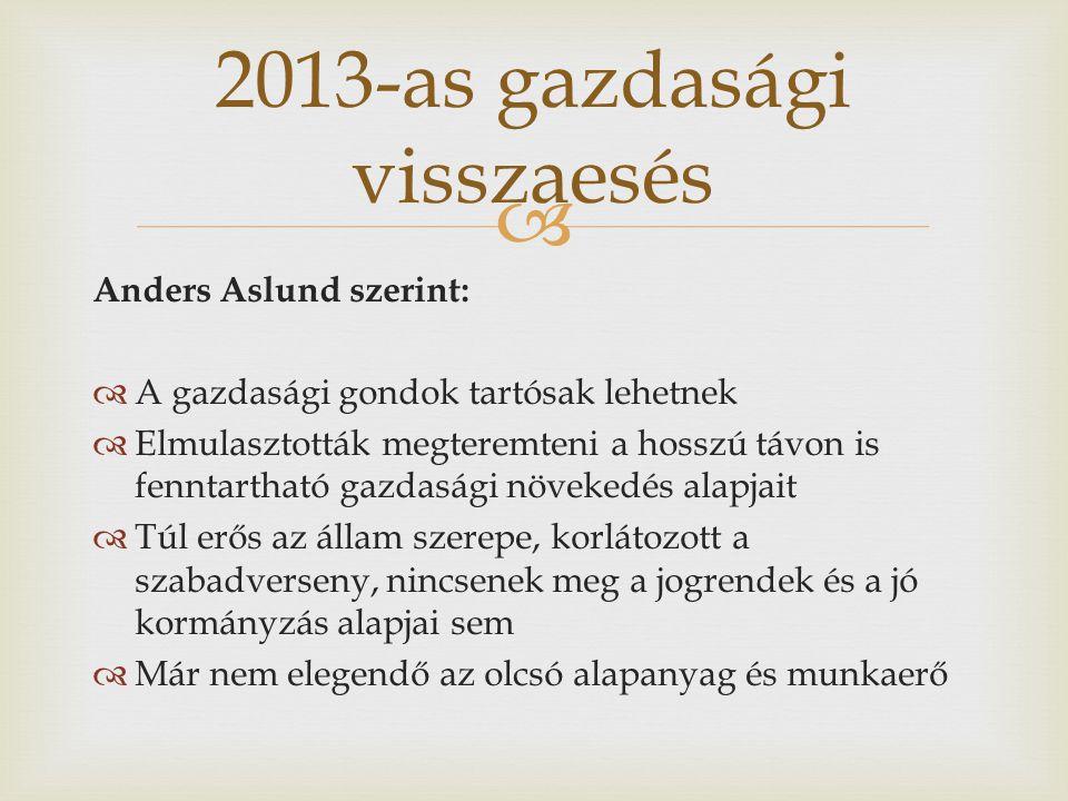  Anders Aslund szerint:  A gazdasági gondok tartósak lehetnek  Elmulasztották megteremteni a hosszú távon is fenntartható gazdasági növekedés alapj