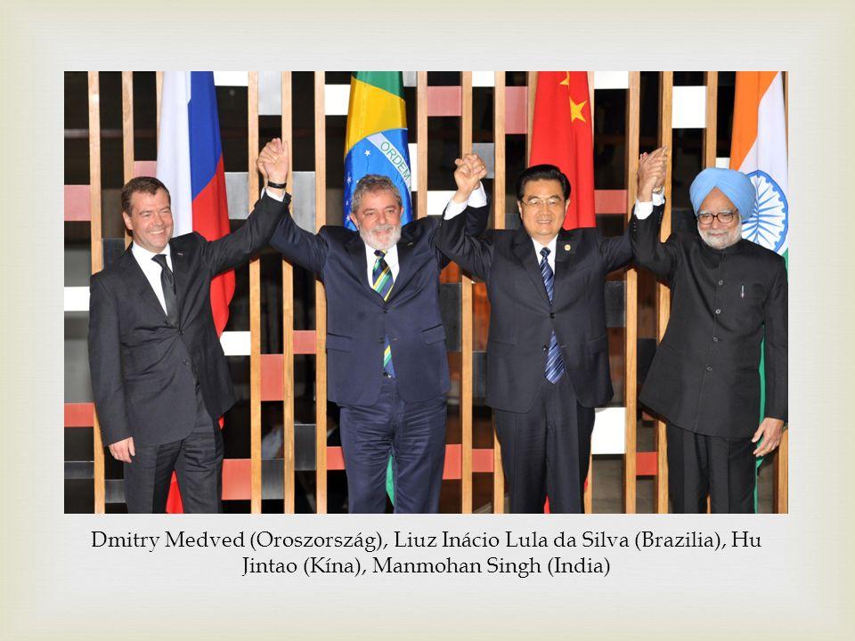  Dmitry Medved (Oroszország), Liuz Inácio Lula da Silva (Brazilia), Hu Jintao (Kína), Manmohan Singh (India)