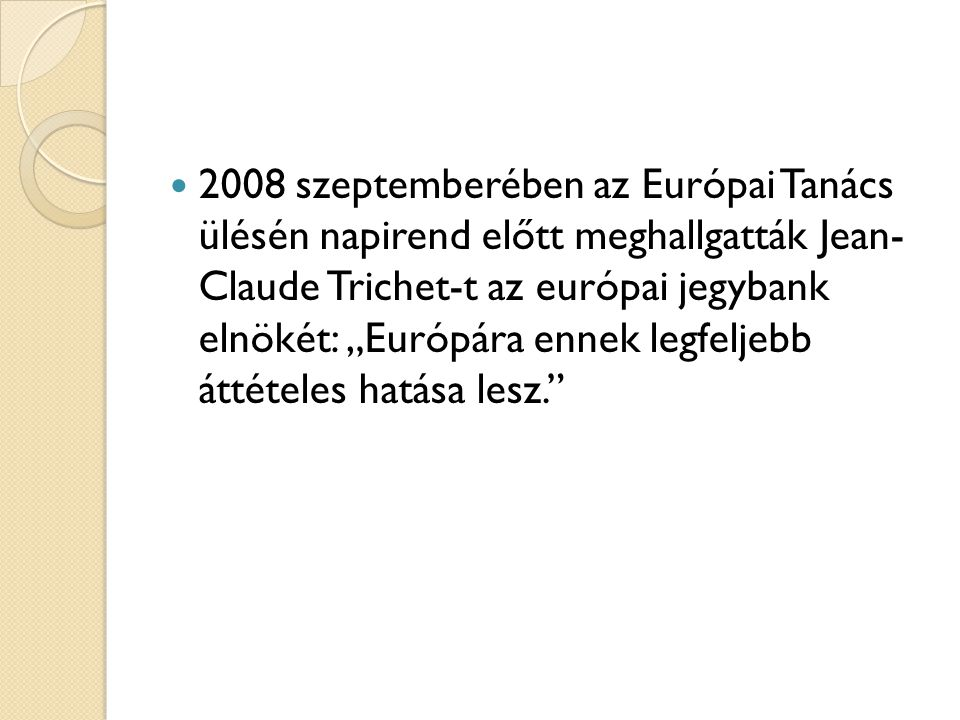 """2008 szeptemberében az Európai Tanács ülésén napirend előtt meghallgatták Jean- Claude Trichet-t az európai jegybank elnökét: """"Európára ennek legfeljebb áttételes hatása lesz."""