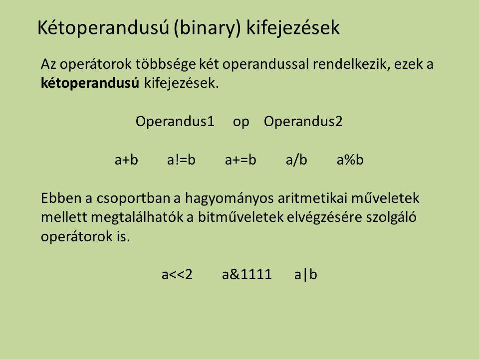 Kétoperandusú (binary) kifejezések Az operátorok többsége két operandussal rendelkezik, ezek a kétoperandusú kifejezések. Operandus1 op Operandus2 a+b