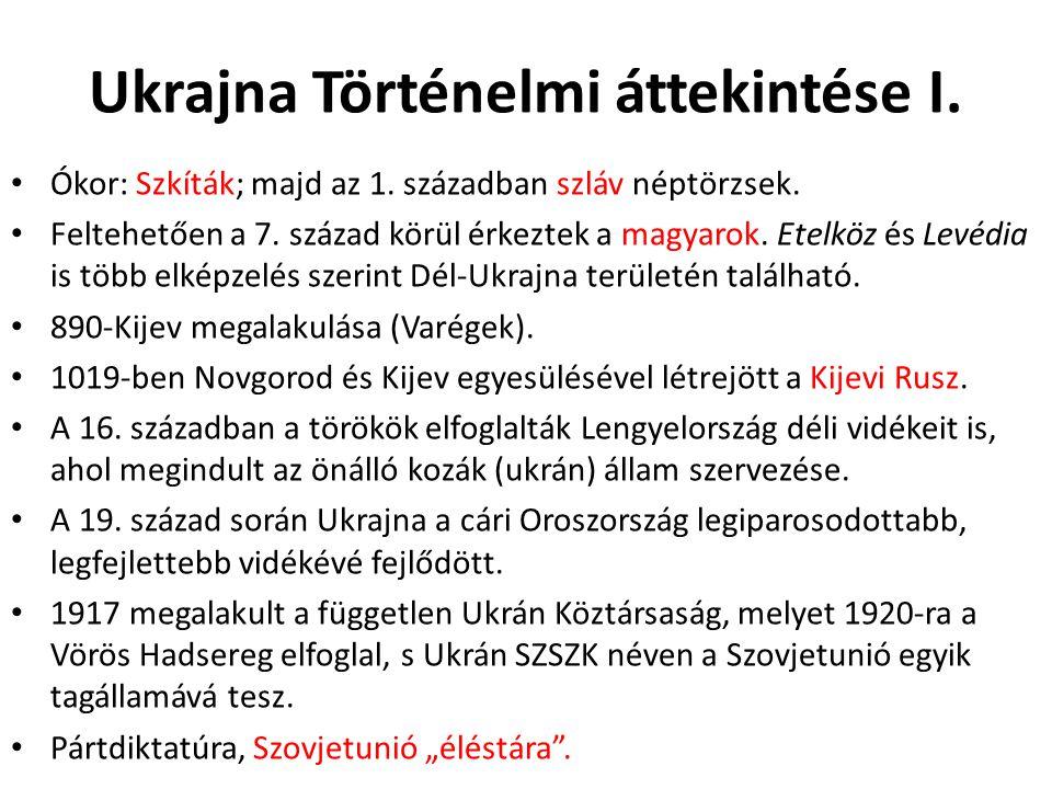 Ukrajna Történelmi áttekintése I. Ókor: Szkíták; majd az 1. században szláv néptörzsek. Feltehetően a 7. század körül érkeztek a magyarok. Etelköz és