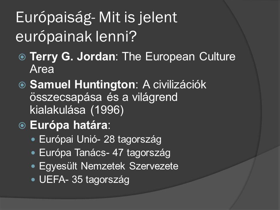 Európaiság- Mit is jelent európainak lenni?  Terry G. Jordan: The European Culture Area  Samuel Huntington: A civilizációk összecsapása és a világre