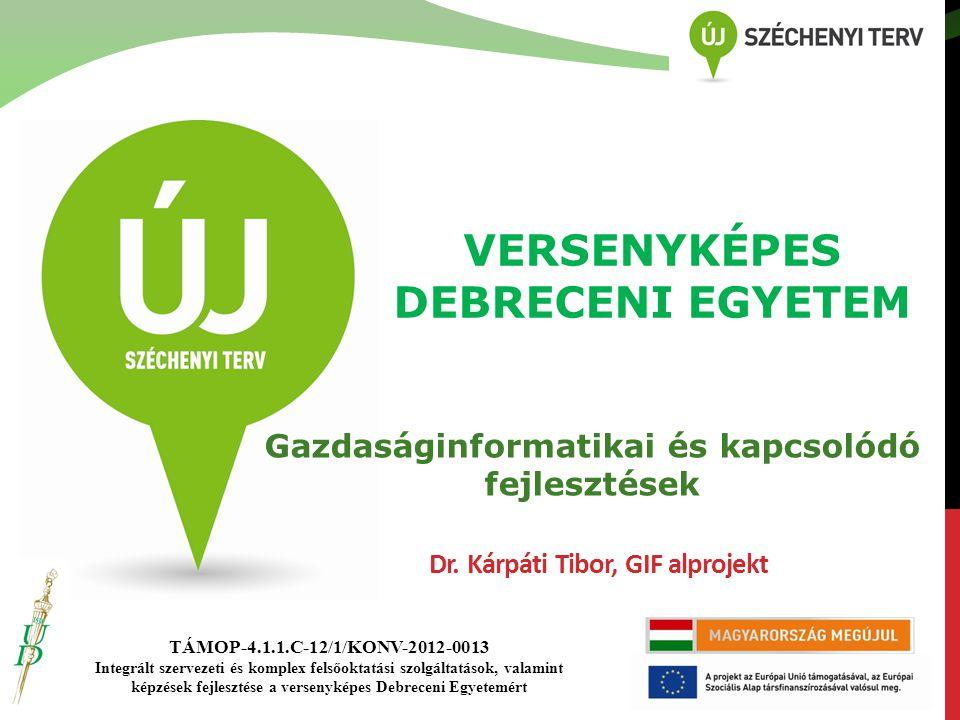 TÁMOP-4.1.1.C-12/1/KONV-2012-0013 Integrált szervezeti és komplex felsőoktatási szolgáltatások, valamint képzések fejlesztése a versenyképes Debreceni Egyetemért VERSENYKÉPES DEBRECENI EGYETEM Gazdaságinformatikai és kapcsolódó fejlesztések Dr.