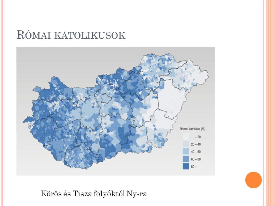 R ÓMAI KATOLIKUSOK Körös és Tisza folyóktól Ny-ra