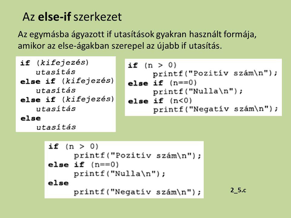 Az else-if szerkezet Az egymásba ágyazott if utasítások gyakran használt formája, amikor az else-ágakban szerepel az újabb if utasítás. 2_5.c
