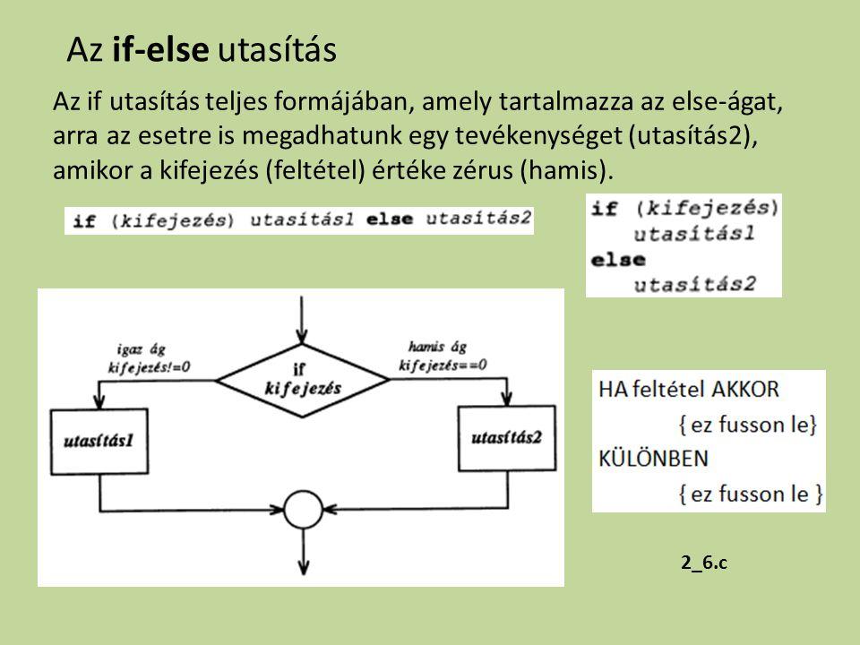 Az if utasítás teljes formájában, amely tartalmazza az else-ágat, arra az esetre is megadhatunk egy tevékenységet (utasítás2), amikor a kifejezés (feltétel) értéke zérus (hamis).