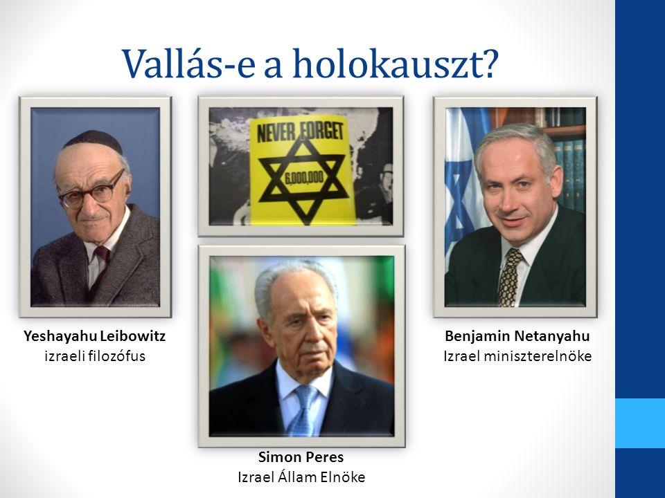 Vallás-e a holokauszt? Yeshayahu Leibowitz izraeli filozófus Benjamin Netanyahu Izrael miniszterelnöke Simon Peres Izrael Állam Elnöke